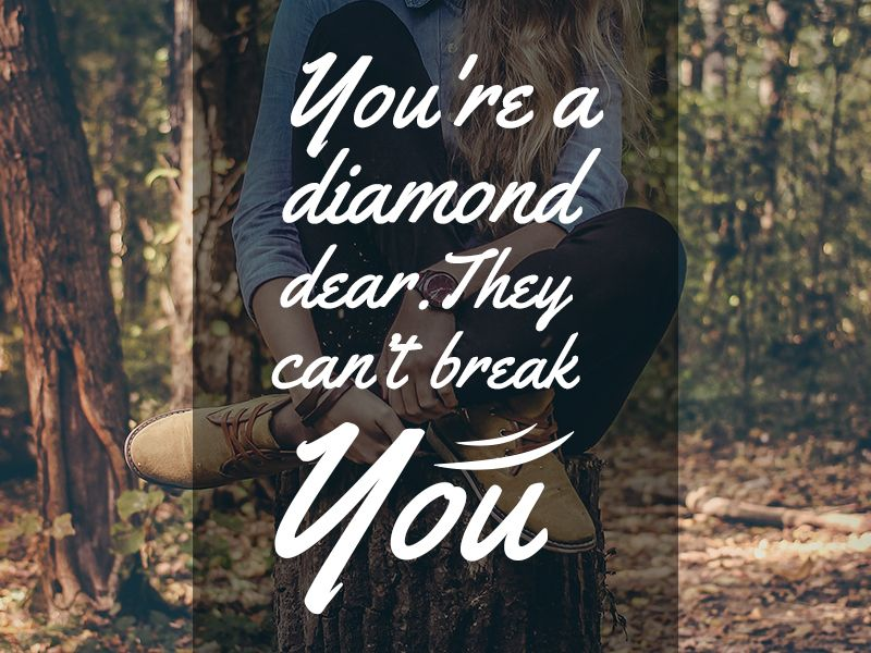 You're a #diamond #dear. They can't #break #you.