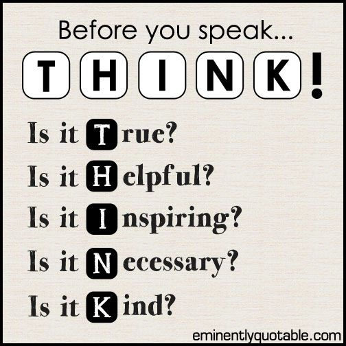 Before You Speak Think ►► http://www.eminentlyquotable.com/before-you-speak-think/?i=p