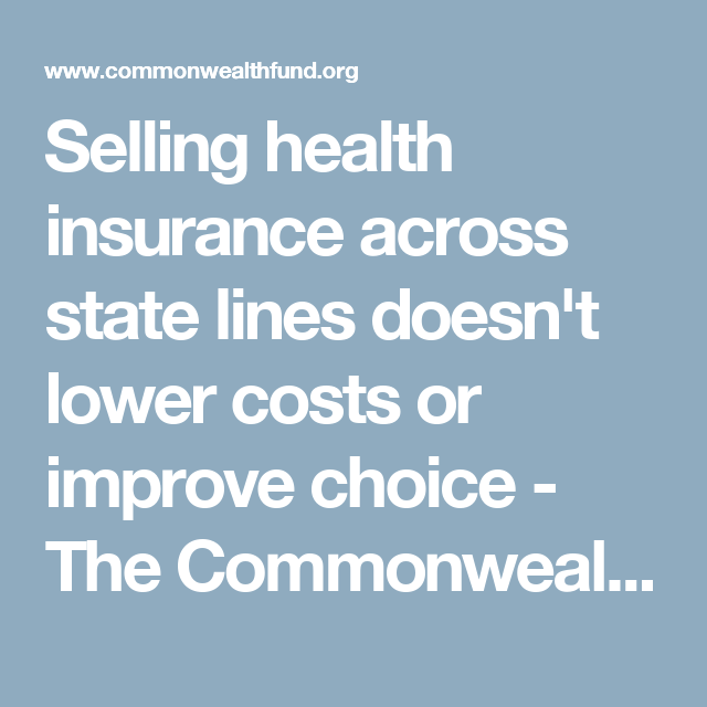 Selling Health Insurance Across State Lines Doesn T Lower Costs Or