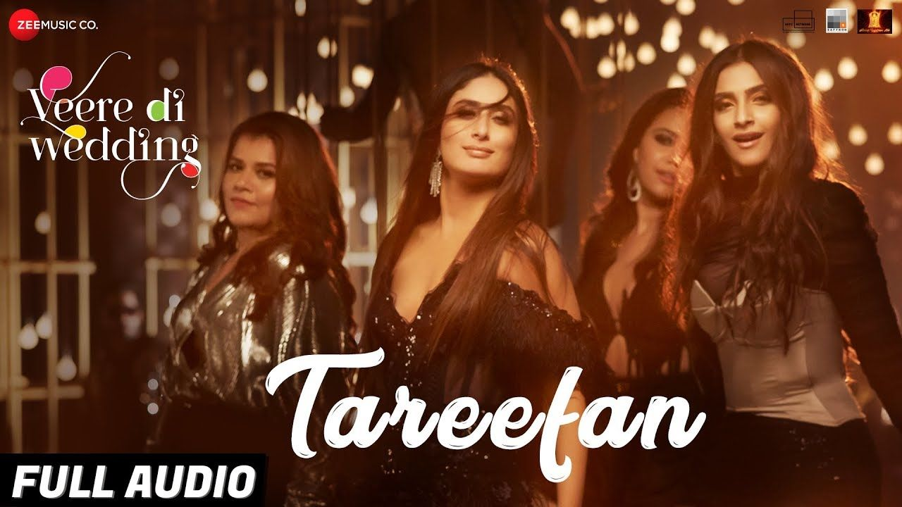 Tareefan Full Audio Veere Di Wedding Qaran Badshah Kareena Kapoor Kh Veere Di Wedding Mp3 Song Download Wedding Videos