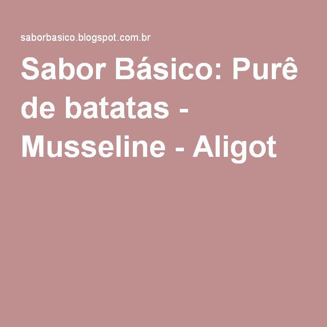 Sabor Básico: Purê de batatas - Musseline - Aligot