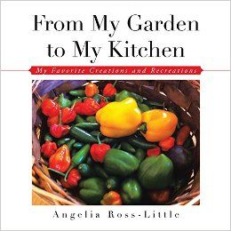 From My Garden to My Kitchen: Favorite Creations and Recreations: Angelia Ross-Little: 9781504915618: Amazon.com: Books