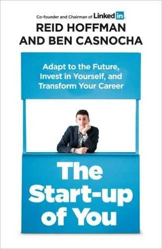 The Start-up of You: Adapt to the Future, Invest in Yourself, and Transform Your Career: Amazon.co.uk: Ben Casnocha, Reid Hoffman: 9781847940803: Books