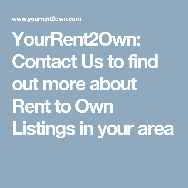 YourRent2Own: Contact Us to find out more about Rent to Own
