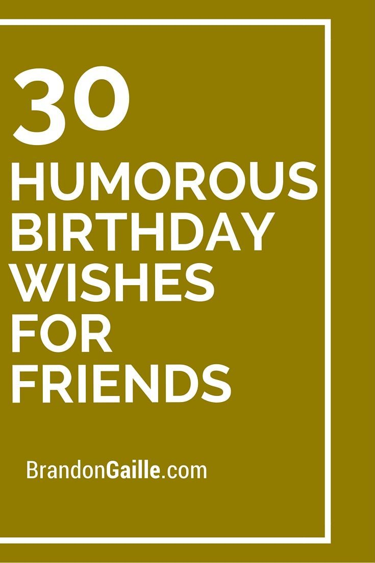 30 Humorous Birthday Wishes for Friends | Birthdays ...