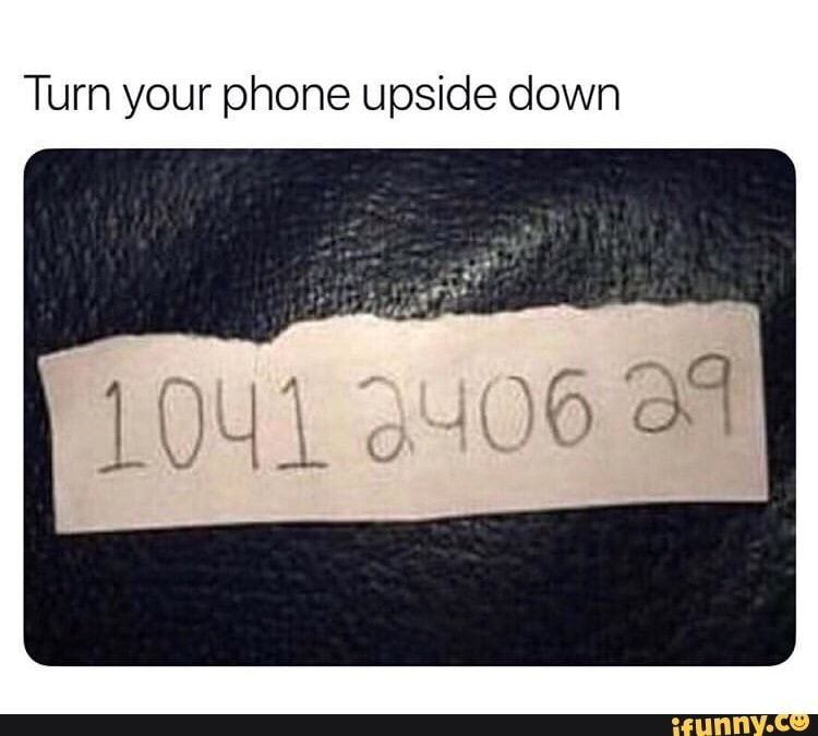 Turn Your Phone Upside Down Ifunny Snapchat Funny Funny Snaps Stupid Funny Memes