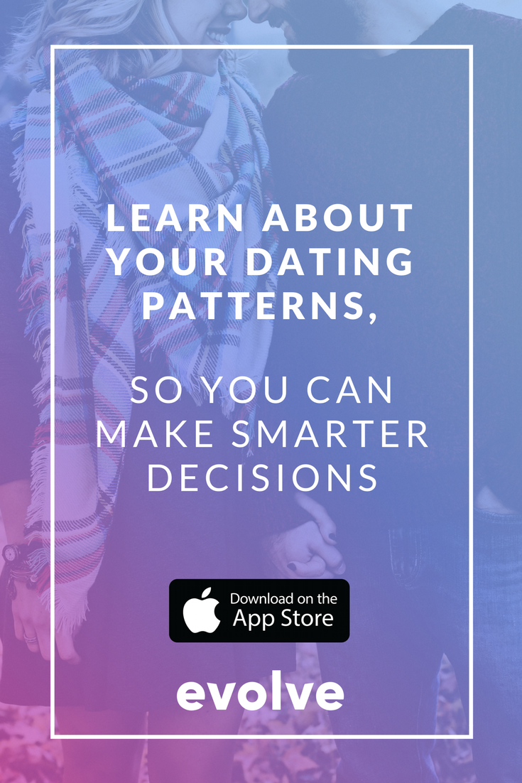 Learn About Your Dating Patterns So You Can Make Smarter Decisions Download Evolve Now For Iphone Iphone Apps App Dating