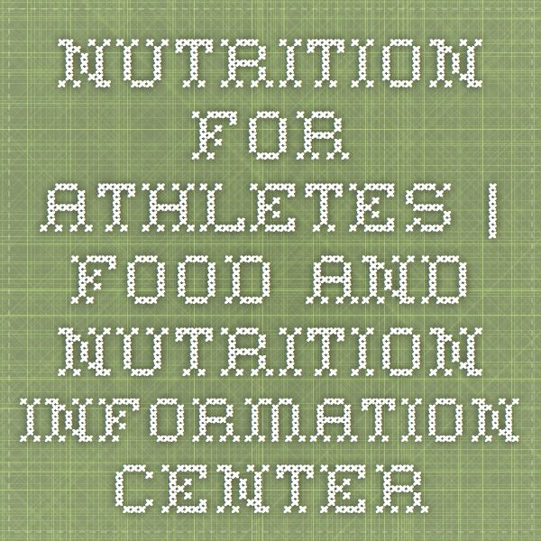 Nutrition for Athletes | Food and Nutrition Information Center #athletefood
