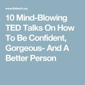 10 mind-blowing ted talks on how to be confident, gorgeous- and a, Human Body