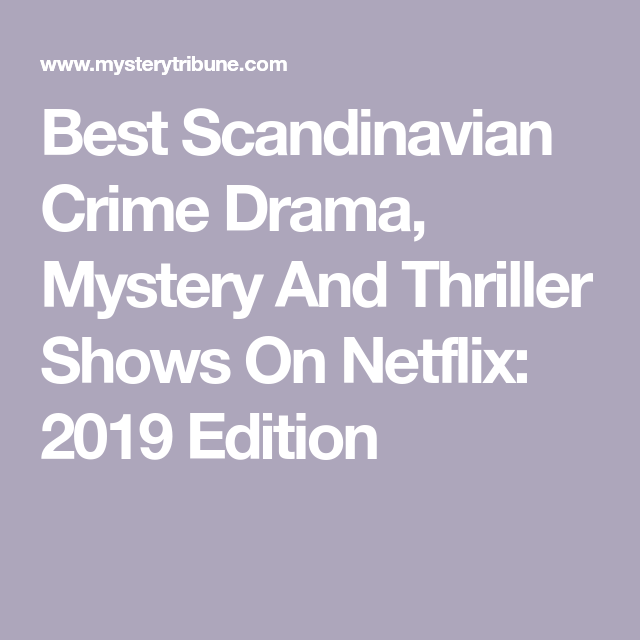 Best Scandinavian Crime Drama Mystery And Thriller Shows On Netflix 2019 Edition In 2020 Netflix Thriller Drama Tv Series