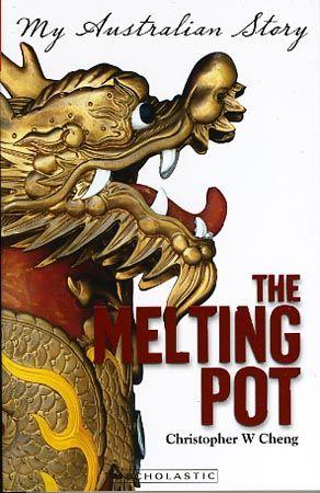 My Australian Story: The Melting Pot by Christopher Cheng