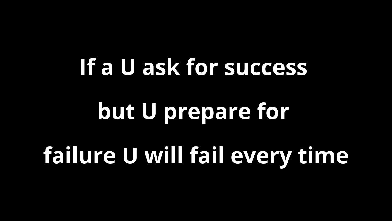 Top Quotes About Life If A U Ask For Success But U Prepare For Failure U Will Fail Every