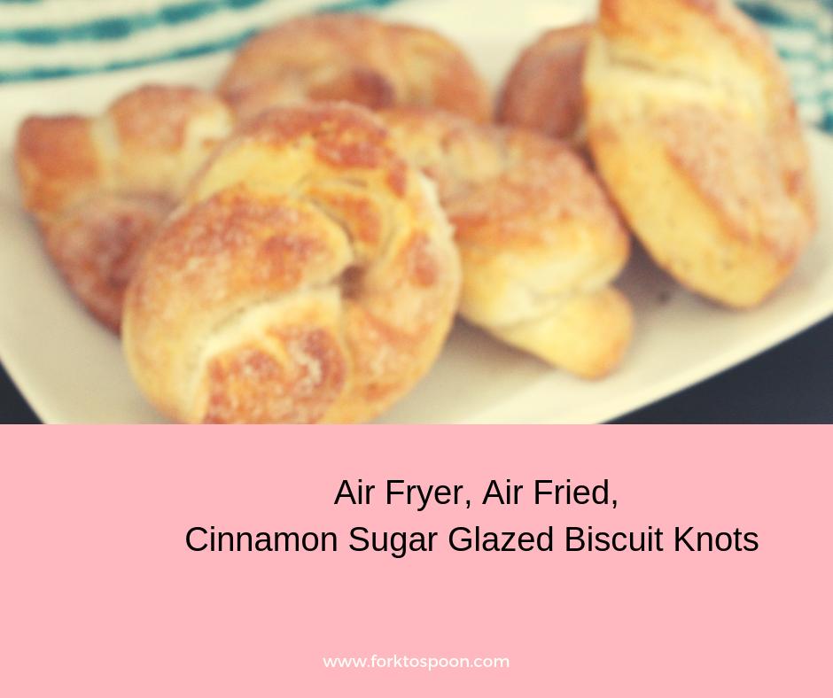 Air Fryer, Air Fried, Cinnamon Sugar Glazed Biscuit Knots