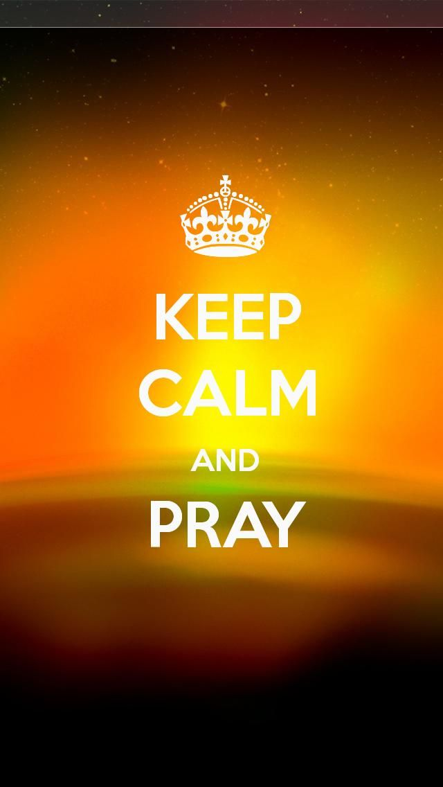 KEEP CALM AND PRAY , the iPhone 5 KEEP CALM Wallpaper I just pinned! | Wallpapers and nice pics ...