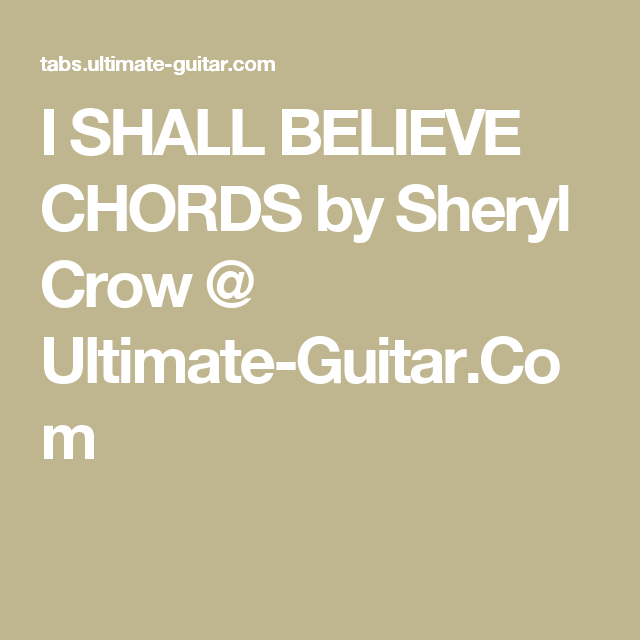 I SHALL BELIEVE CHORDS by Sheryl Crow @ Ultimate-Guitar.Com | chords ...