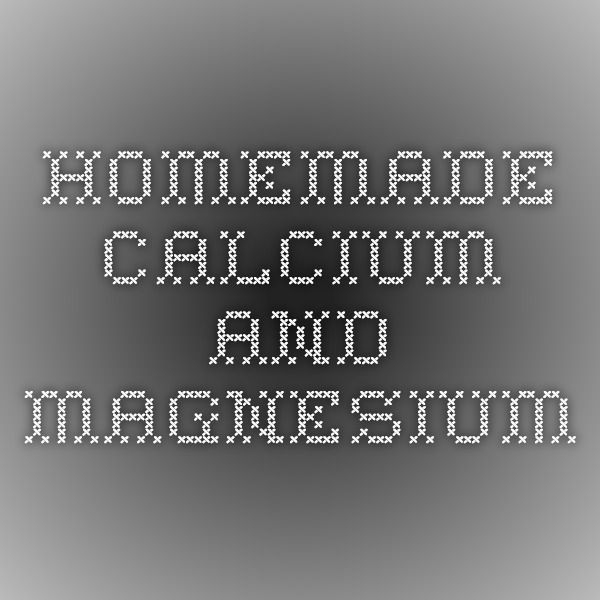 Homemade Calcium and Magnesium