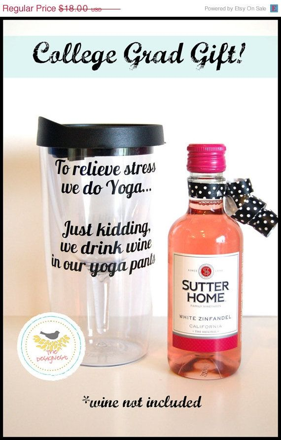 On Sale College Graduation Gifts College Graduation Gift Ideas Wine Sippy Cup To Relieve Stress We Do Yoga Just Kidding We Drink Wine Yo On Etsy