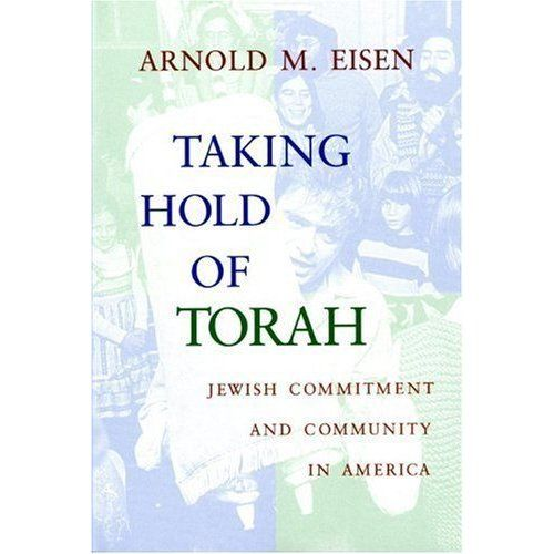 """""""Taking Hold of Torah: Jewish Commitment and Community in America (The Helen and Martin Schwartz Lectures in Jewish Studies)"""" by Arnold Eisen"""
