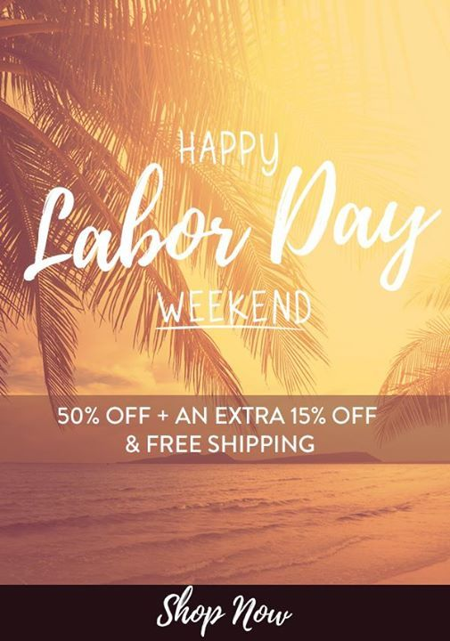 Happy Labor Day Weekend 50 Off Extra 15 Free Shipping With The