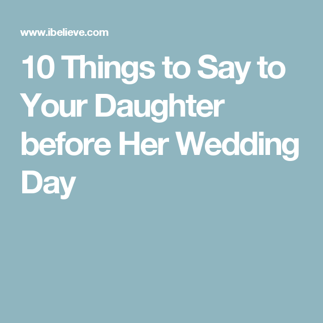 10 Things To Say Your Daughter Before Her Wedding Day
