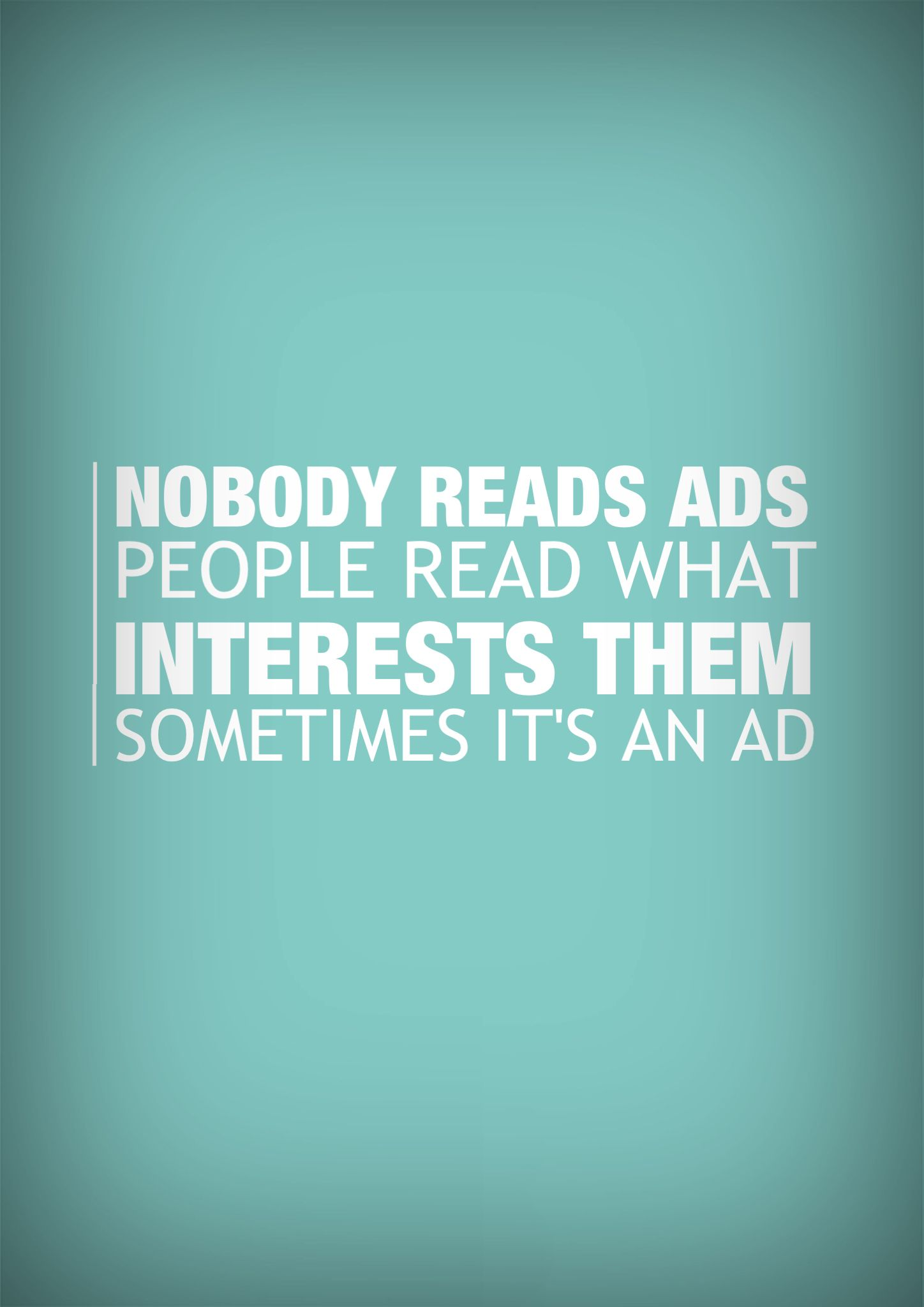 nobody reads ads people read what interests them sometimes it s an