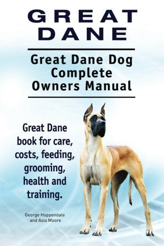 Great Dane Great Dane Dog Complete Owners Manual Great Dane Book
