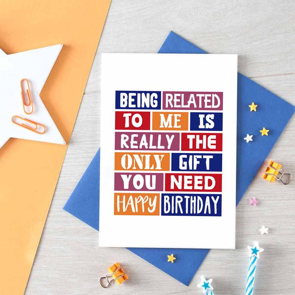 The Best Gift is Being Related to ME Funny Birthday Card Funny Greeting Card for Mom Sister dad Brother Sister Cousin Aunt Uncle