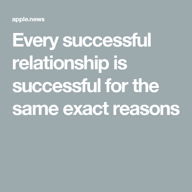 every successful relationship is successful for the same exact reasons
