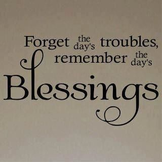 The most important thing is to count our blessings!!!