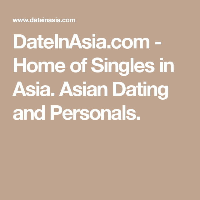DateInAsia.com - Home of Singles in Asia. Asian Dating and
