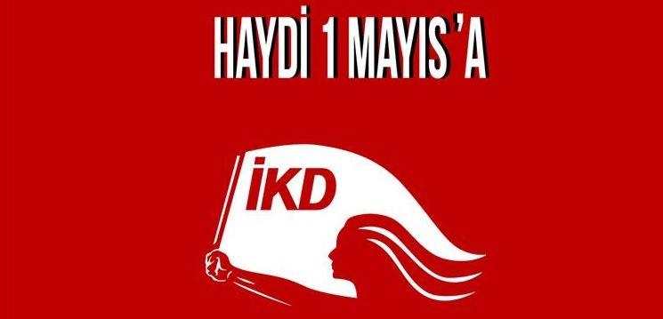 İKD'den 1 Mayıs çağrısı: Boyun eğmeyen kadınlar 1 Mayıs'ta alanlara!