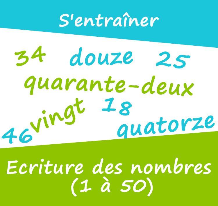 S'entraîner : écriture des nombres (1 à 50) S'exercer à écrire les nombre en lettre et en chiffre - Graver dans la mémoire (Fiche memo) - Exercices