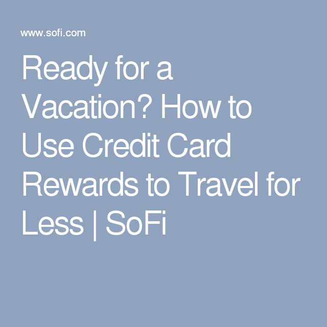 How To Use Credit Card Rewards To Travel For Less