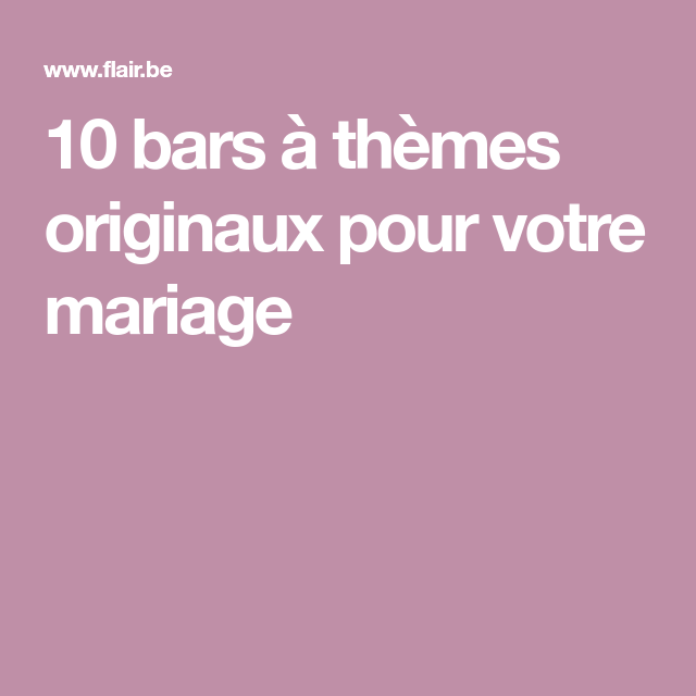 10 bars th mes originaux pour votre mariage mariage. Black Bedroom Furniture Sets. Home Design Ideas