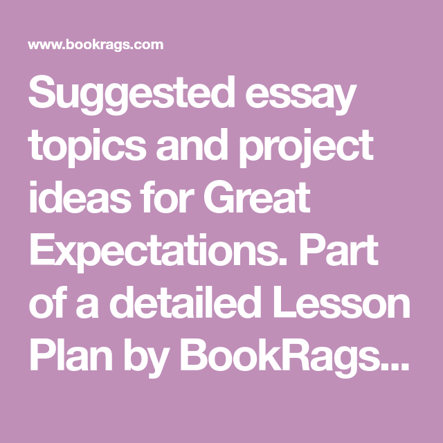 Suggested Essay Topics And Project Ideas For Great Expectations  Suggested Essay Topics And Project Ideas For Great Expectations Part Of A  Detailed Lesson Plan By Bookragscom