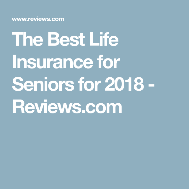 The Best Life Insurance Companies For Seniors Reviews Com Best