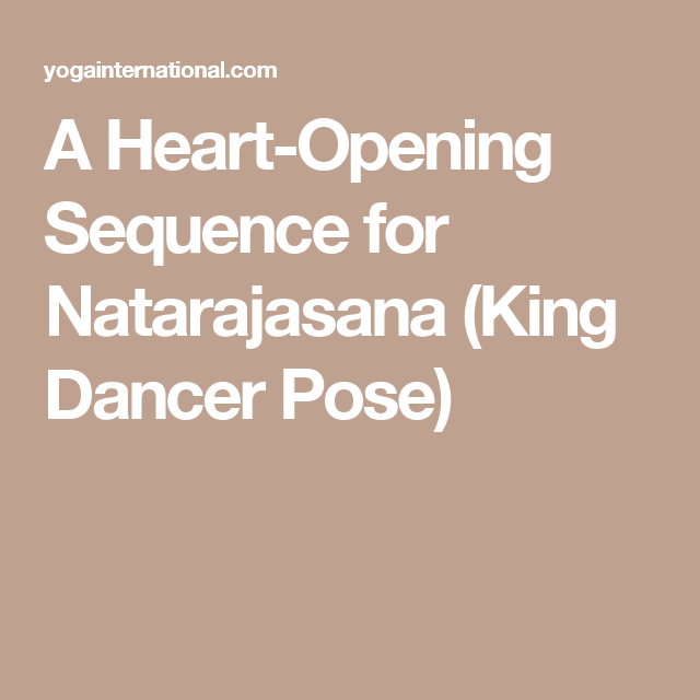 A Heart Opening Sequence For Natarajasana King Dancer Pose Dancer Pose Poses Dancer
