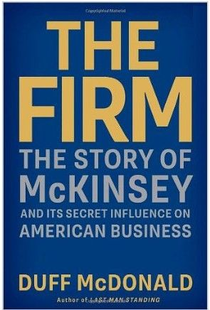 Duff McDonald uncovers how the managing consulting firm of McKinsey & Company and its high-powered, high-priced business savants have ushered in waves of structural, financial, and technological shifts to the biggest and best American organizations, revealing a list of world-shaping successes and striking failures. Cote : 6-6201 MCD