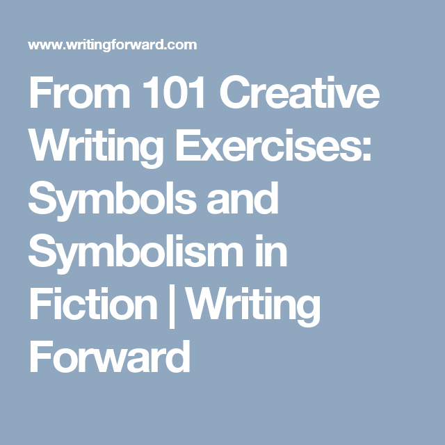 From 101 Creative Writing Exercises Symbols And Symbolism In