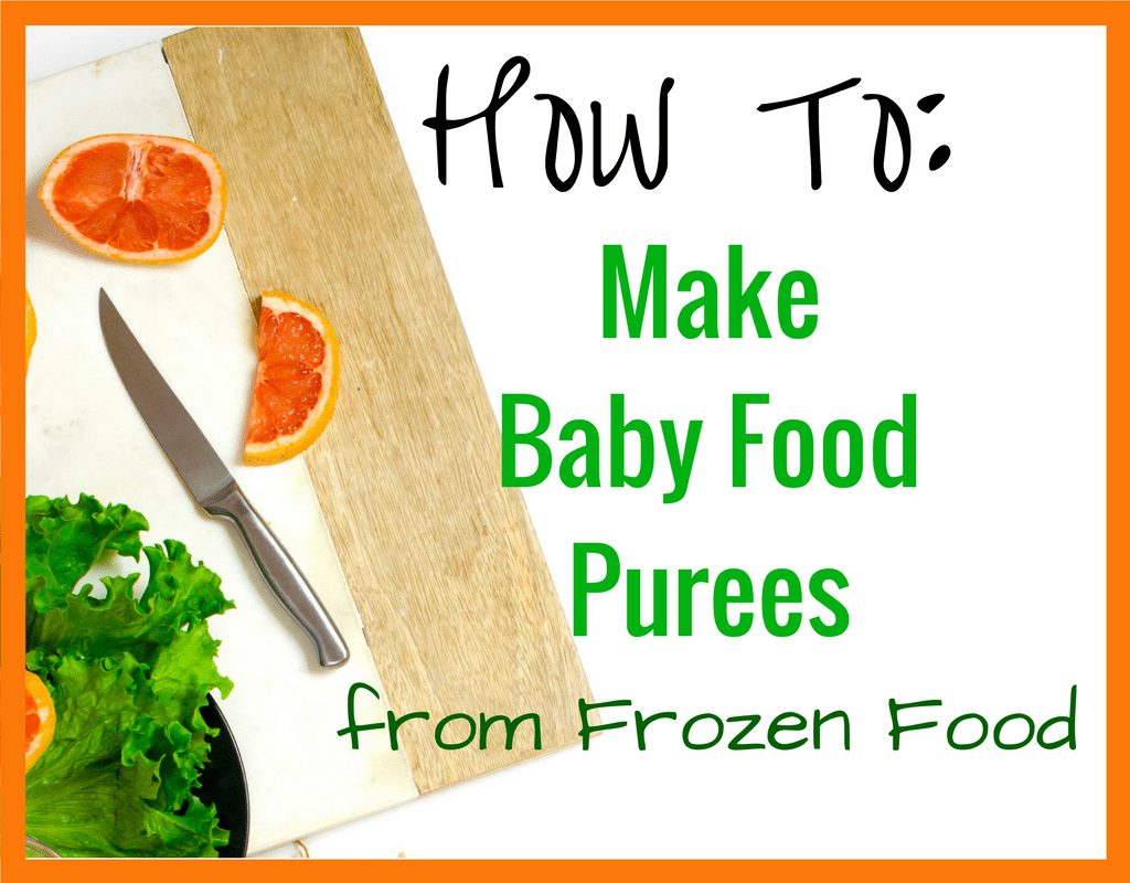 How To Make Baby Food Puree From Frozen Food Baby Food Recipes Baby Puree Recipes Food