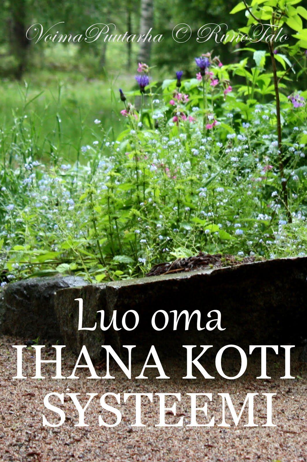 RunoTalon voimapuutarha: Luo oma IHANA KOTI systeemi