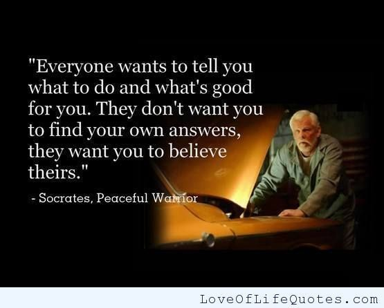Socrates Quotes On Love I Want You To Find Your Own Answers What's Right For You~  Quotes