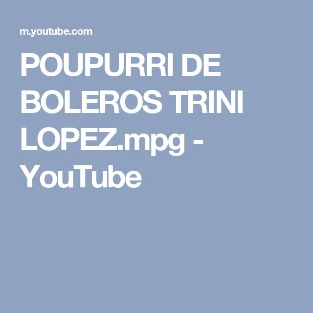 POUPURRI DE BOLEROS TRINI LOPEZ.mpg - YouTube