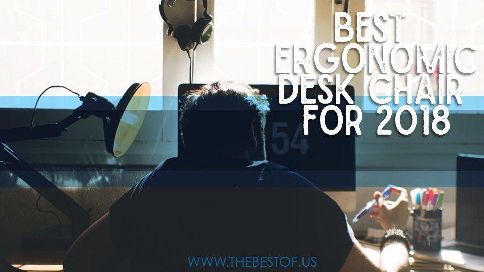 Best ergonomic desk chairs for 2018 ergonomic desk chair