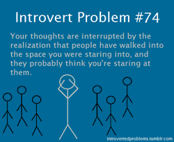 Introvert Problems: Ha ha All the time!