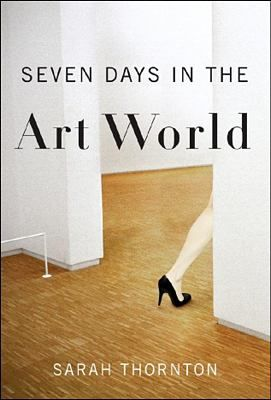 Seven days in the art world / Sarah Thornton.