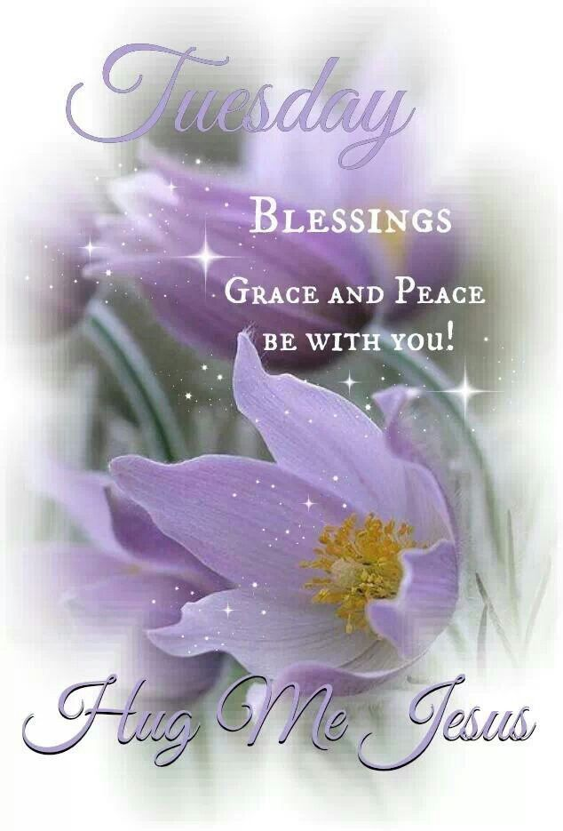 Tuesday Blessings Grace And Peace Be With You Happy Tuesday