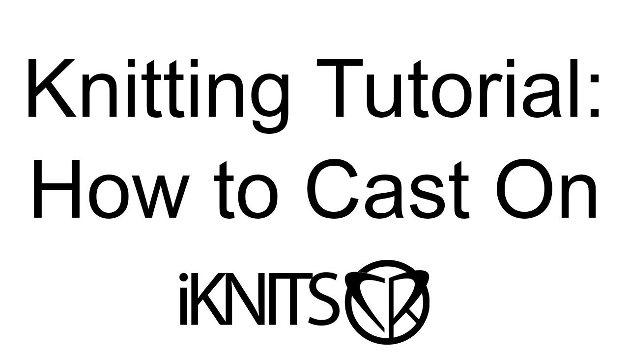 VIDEO TUTORIAL - HOW TO CAST ON