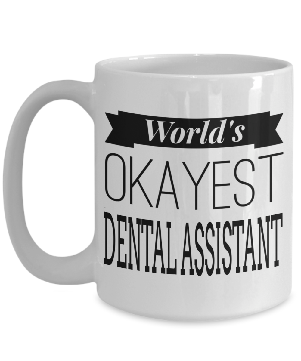 Dental Assistant Gifts For Women or Men - Funny Dental Assistant Graduation Gifts - 15oz Dental Assistant Coffee Mug - Dental Assistant Mug - Worlds Okayest ...