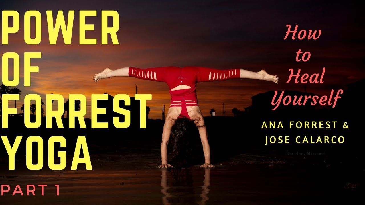 How to Heal Yourself with Forrest Yoga  Ana Forrest u Jose